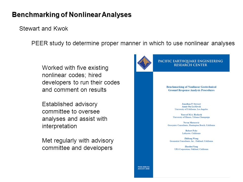 Benchmarking of Nonlinear Analyses Stewart and Kwok PEER study to determine proper manner in which to use nonlinear analyses Worked with five existing