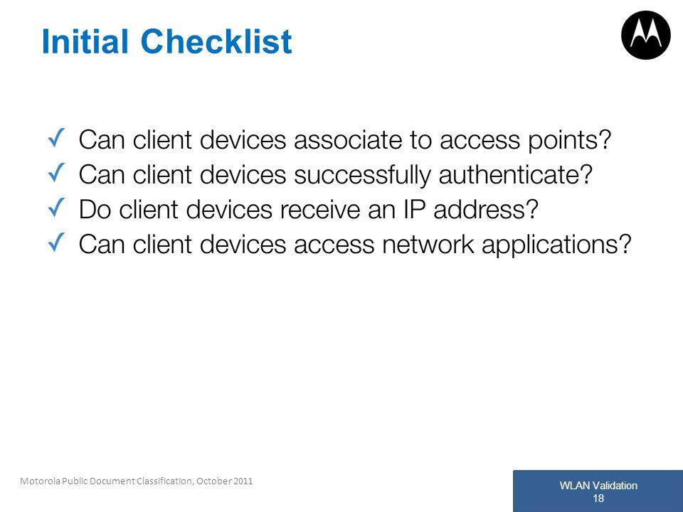 WLAN Validation 18 Motorola Public Document Classification, October 2011 Initial Checklist