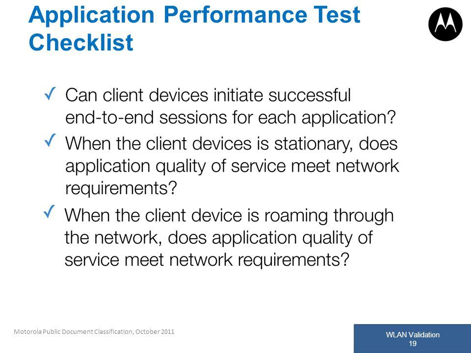 WLAN Validation 19 Motorola Public Document Classification, October 2011 Application Performance Test Checklist