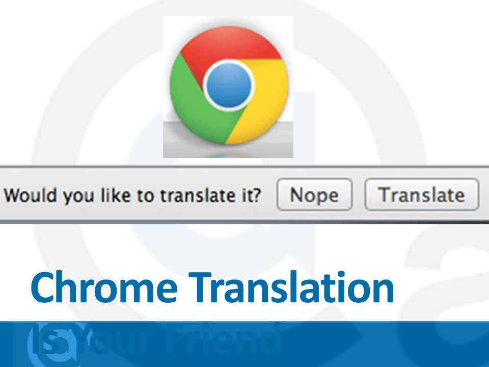 Chrome Translation Is Your Friend