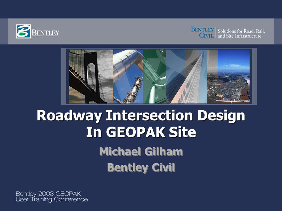 Roadway Intersection Design In GEOPAK Site Michael Gilham Bentley Civil Michael Gilham Bentley Civil