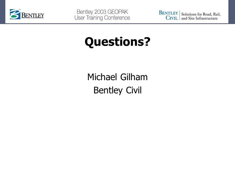 Questions? Michael Gilham Bentley Civil