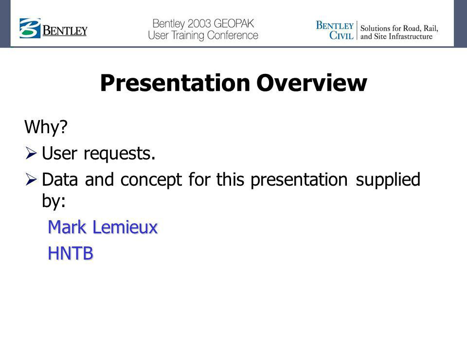 Presentation Overview Why? User requests. Data and concept for this presentation supplied by: Mark Lemieux HNTB