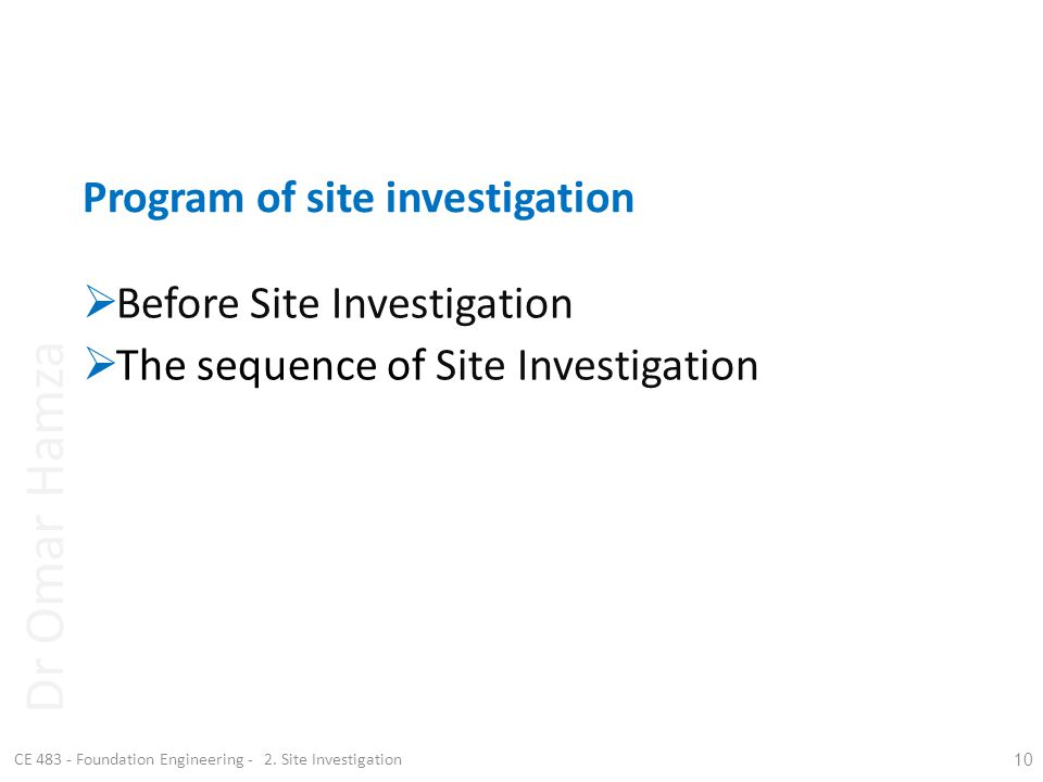 Program of site investigation CE 483 - Foundation Engineering - 2. Site Investigation 10 Before Site Investigation The sequence of Site Investigation