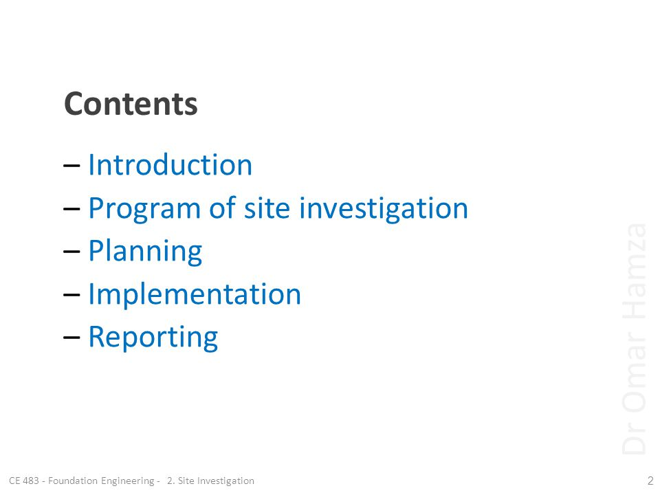 Contents – Introduction – Program of site investigation – Planning – Implementation – Reporting CE 483 - Foundation Engineering - 2. Site Investigatio