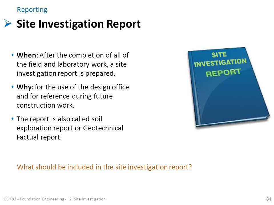 84 CE 483 - Foundation Engineering - 2. Site Investigation When: After the completion of all of the field and laboratory work, a site investigation re