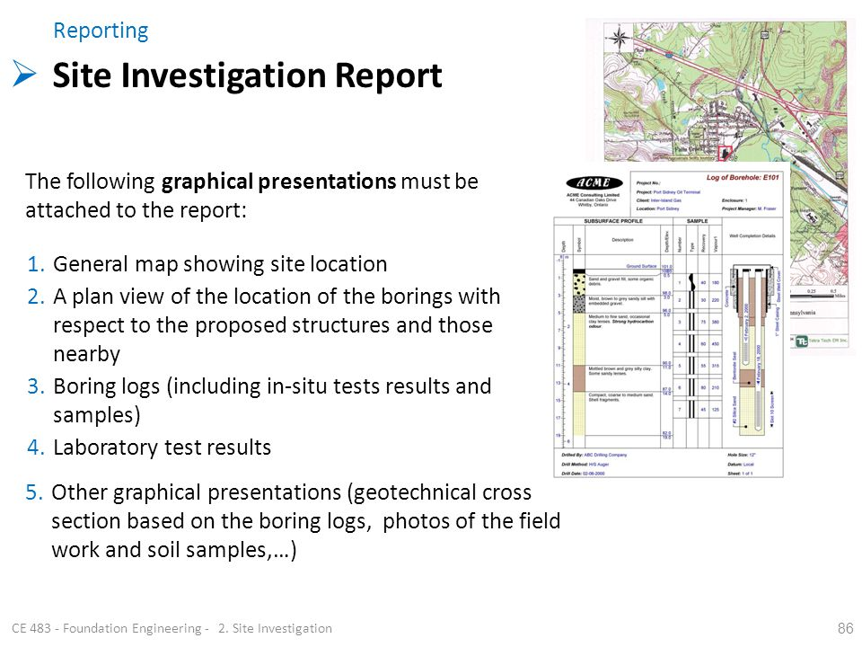 86 CE 483 - Foundation Engineering - 2. Site Investigation The following graphical presentations must be attached to the report: 1.General map showing
