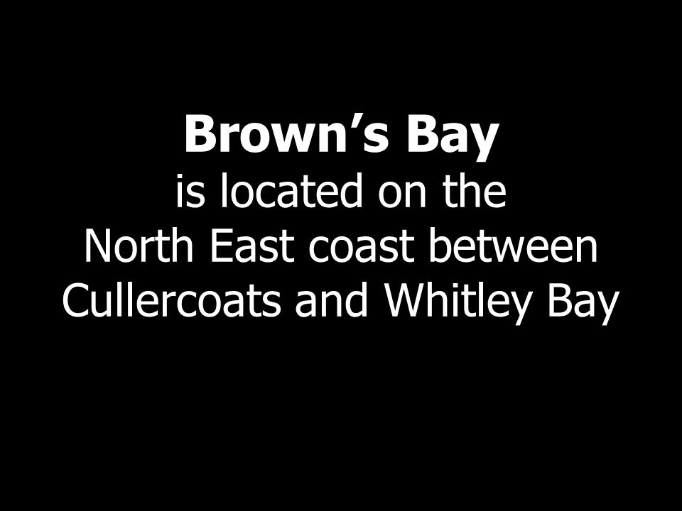Browns Bay is located on the North East coast between Cullercoats and Whitley Bay
