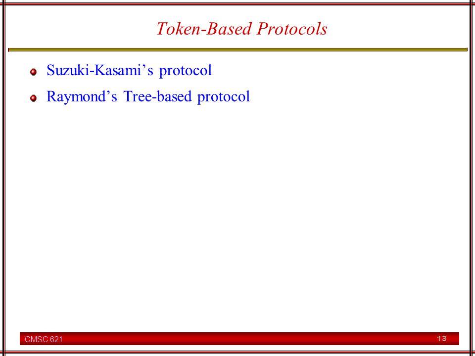 CMSC 621 13 Token-Based Protocols Suzuki-Kasamis protocol Raymonds Tree-based protocol