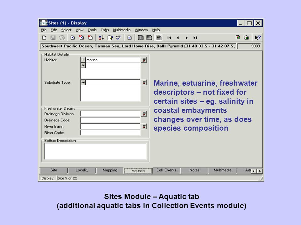Sites Module – Aquatic tab (additional aquatic tabs in Collection Events module) Marine, estuarine, freshwater descriptors – not fixed for certain sites – eg.