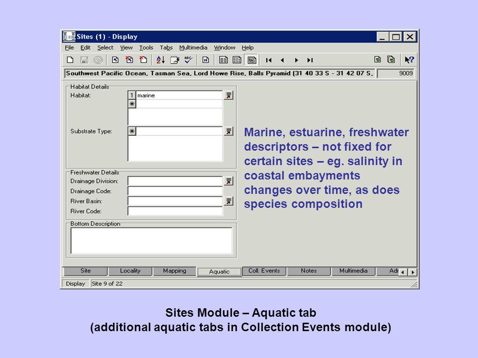 Sites Module – Aquatic tab (additional aquatic tabs in Collection Events module) Marine, estuarine, freshwater descriptors – not fixed for certain sit