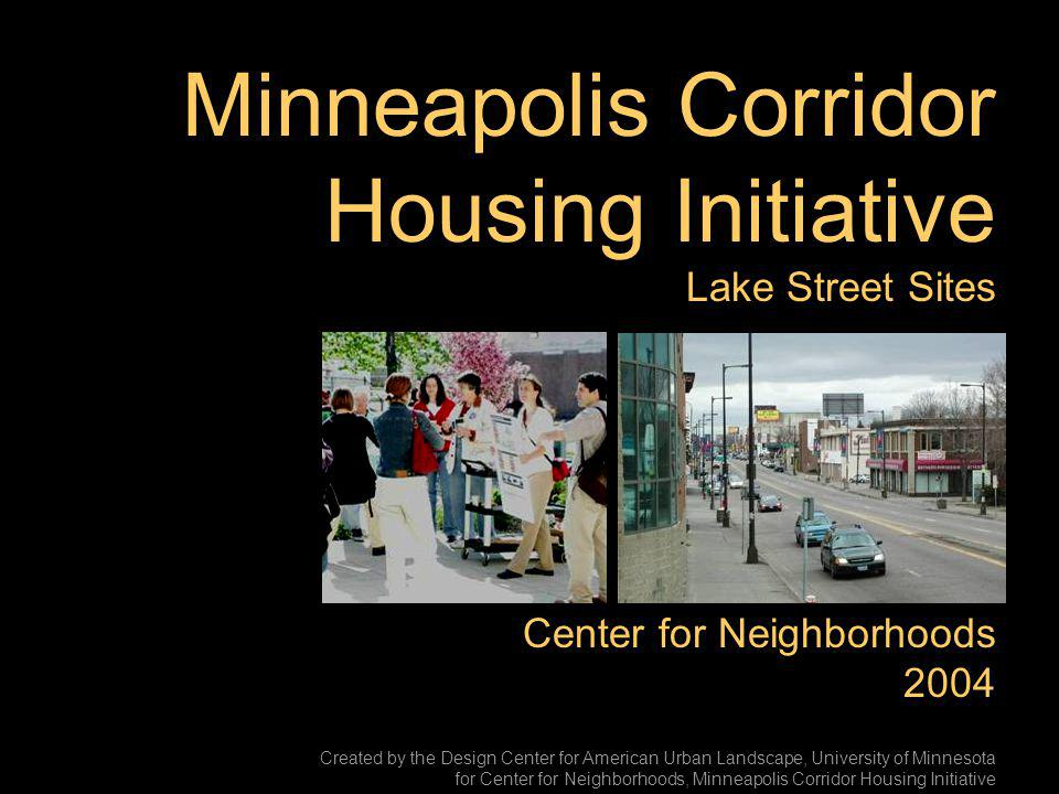 Minneapolis Corridor Housing Initiative Lake Street Sites Center for Neighborhoods 2004 Created by the Design Center for American Urban Landscape, University of Minnesota for Center for Neighborhoods, Minneapolis Corridor Housing Initiative