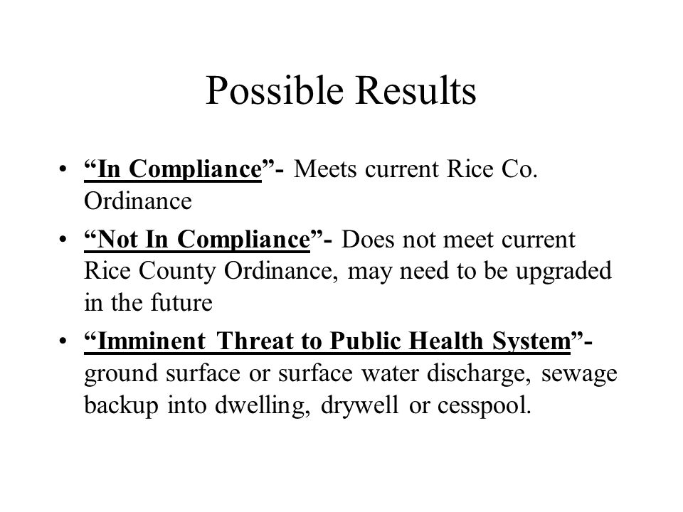 Possible Results In Compliance- Meets current Rice Co. Ordinance Not In Compliance- Does not meet current Rice County Ordinance, may need to be upgrad