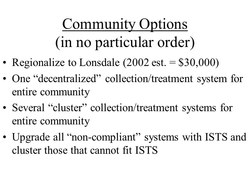 Community Options (in no particular order) Regionalize to Lonsdale (2002 est. = $30,000) One decentralized collection/treatment system for entire comm