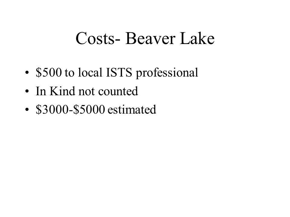 Costs- Beaver Lake $500 to local ISTS professional In Kind not counted $3000-$5000 estimated