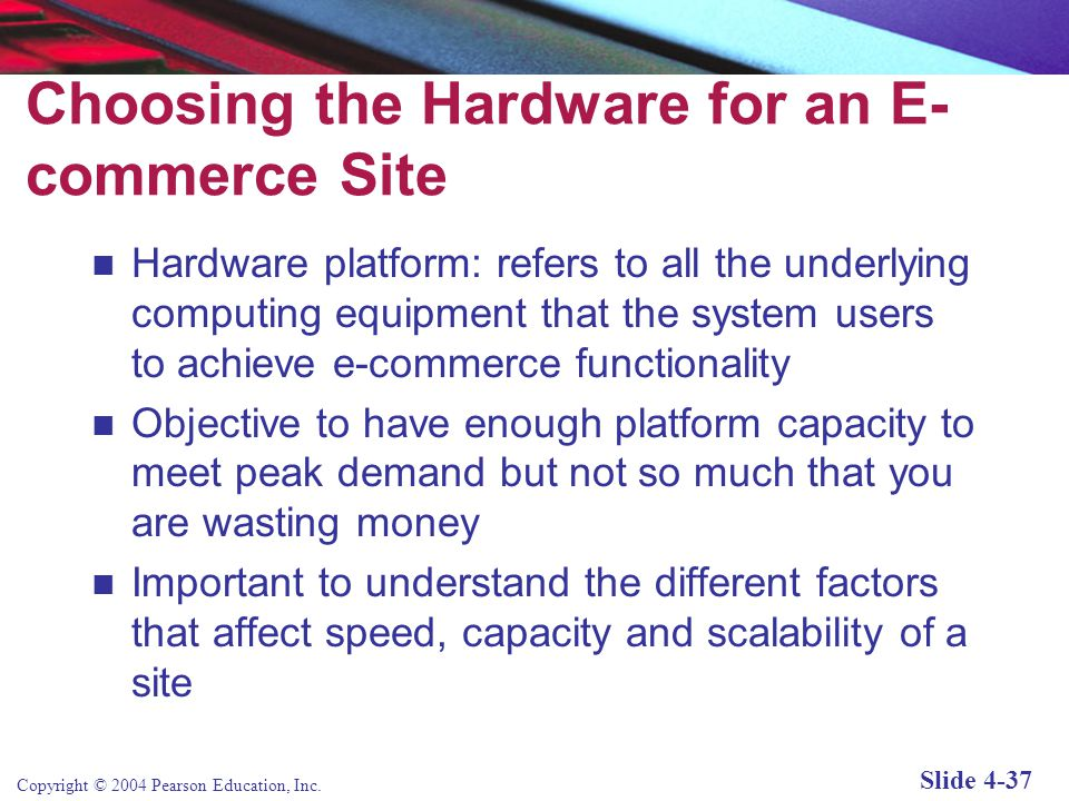 Copyright © 2004 Pearson Education, Inc. Slide 4-36 Widely Used Midrange and High-end E-commerce Suites Table 4.5, Page 220
