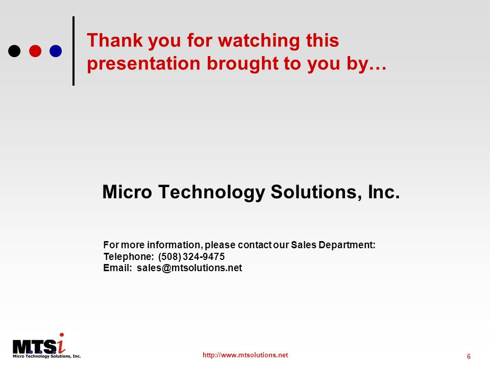 6 http://www.mtsolutions.net Thank you for watching this presentation brought to you by… Micro Technology Solutions, Inc.