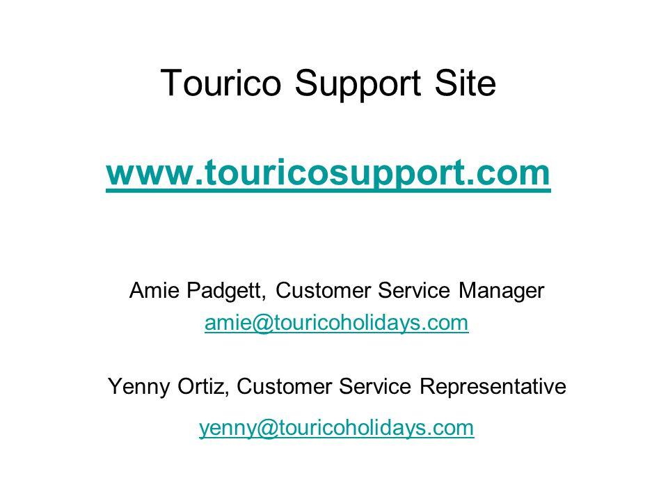 Tourico Support Site www.touricosupport.com www.touricosupport.com Amie Padgett, Customer Service Manager amie@touricoholidays.com Yenny Ortiz, Customer Service Representative yenny@touricoholidays.com