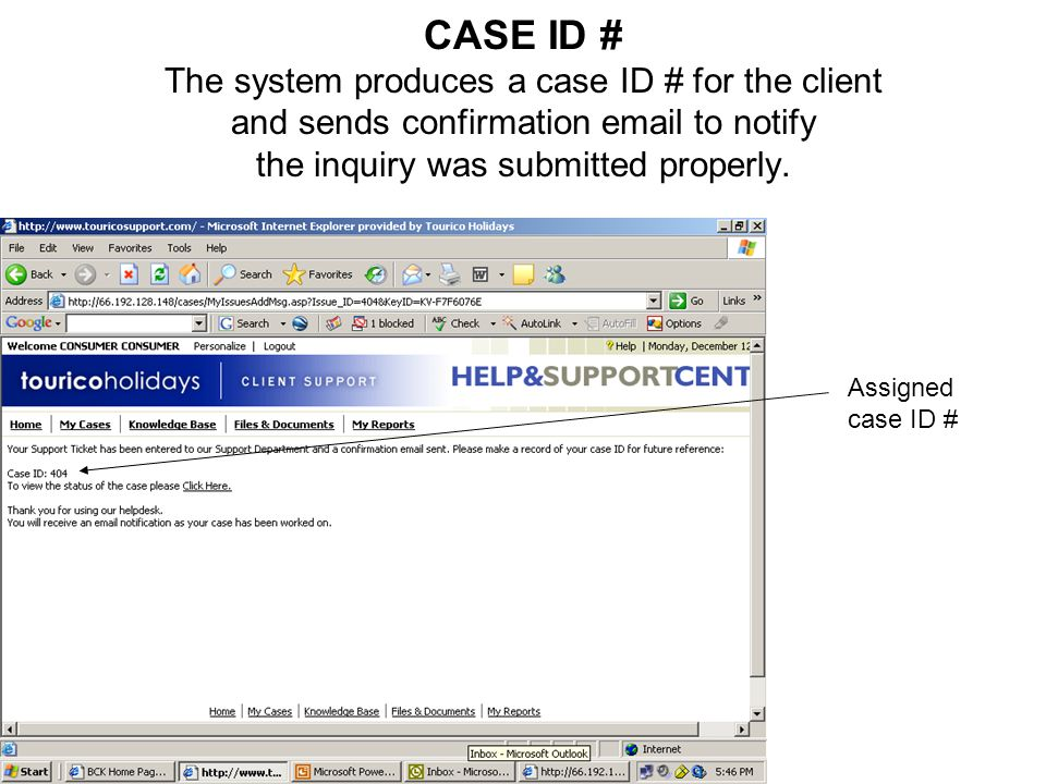 CASE ID # The system produces a case ID # for the client and sends confirmation  to notify the inquiry was submitted properly.