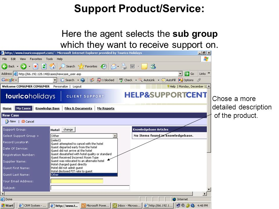 Support Product/Service: Here the agent selects the sub group which they want to receive support on. Chose a more detailed description of the product.
