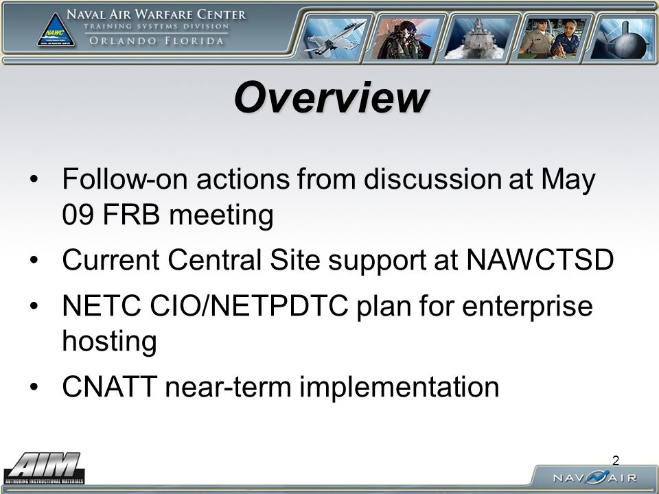 2 Overview Follow-on actions from discussion at May 09 FRB meeting Current Central Site support at NAWCTSD NETC CIO/NETPDTC plan for enterprise hosting CNATT near-term implementation