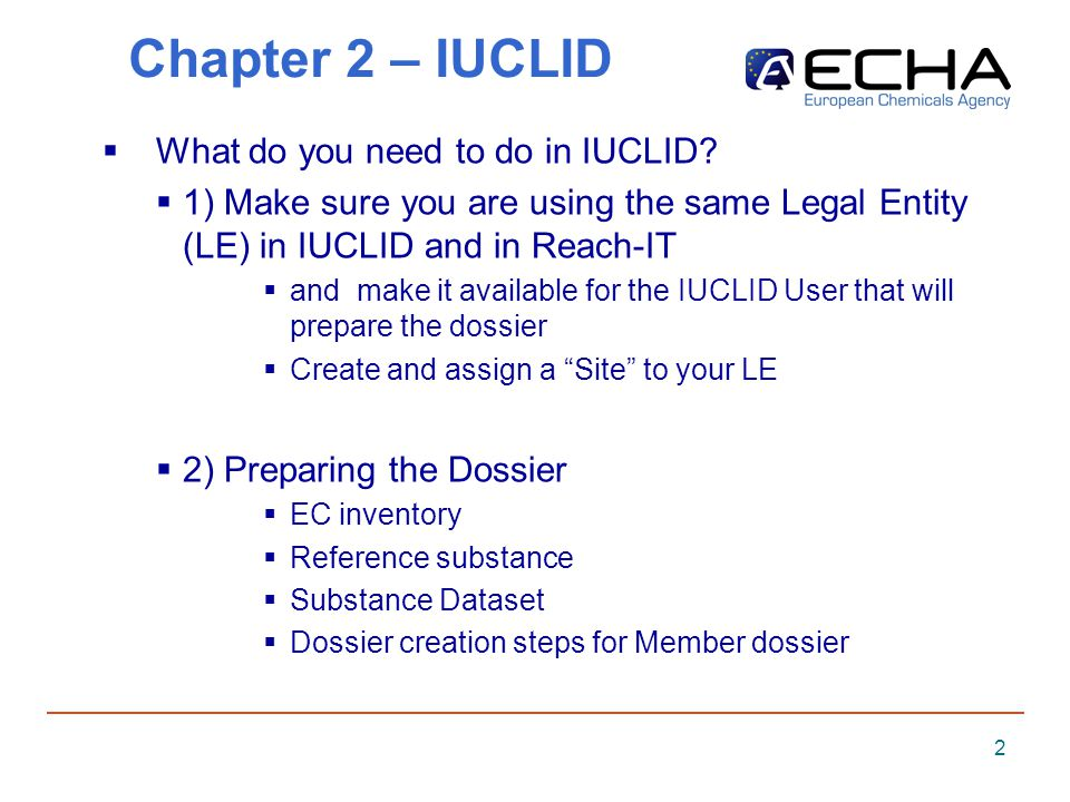 2 Chapter 2 – IUCLID What do you need to do in IUCLID.