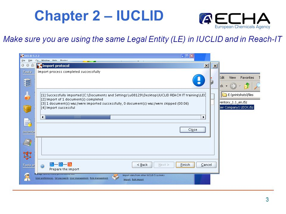 3 Chapter 2 – IUCLID Make sure you are using the same Legal Entity (LE) in IUCLID and in Reach-IT
