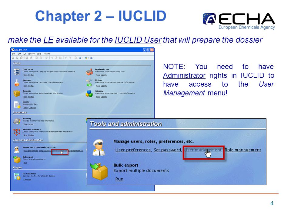 4 Chapter 2 – IUCLID make the LE available for the IUCLID User that will prepare the dossier NOTE: You need to have Administrator rights in IUCLID to have access to the User Management menu!