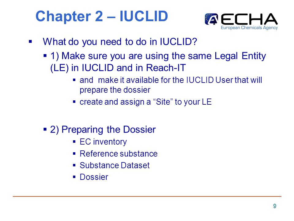 9 Chapter 2 – IUCLID What do you need to do in IUCLID.