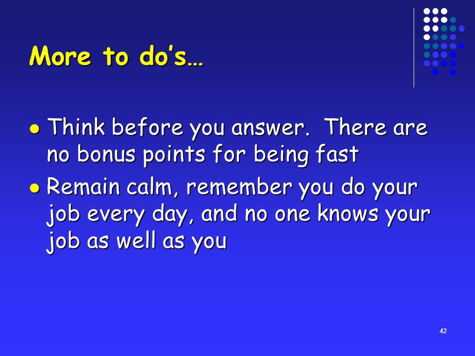 42 More to dos… Think before you answer.