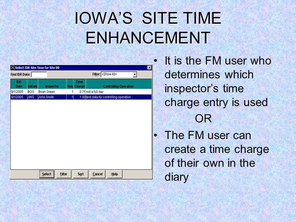 IOWAS SITE TIME ENHANCEMENT It is the FM user who determines which inspectors time charge entry is used OR The FM user can create a time charge of their own in the diary