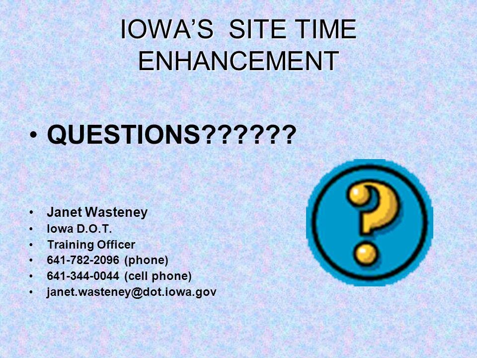IOWAS SITE TIME ENHANCEMENT QUESTIONS . Janet Wasteney Iowa D.O.T.