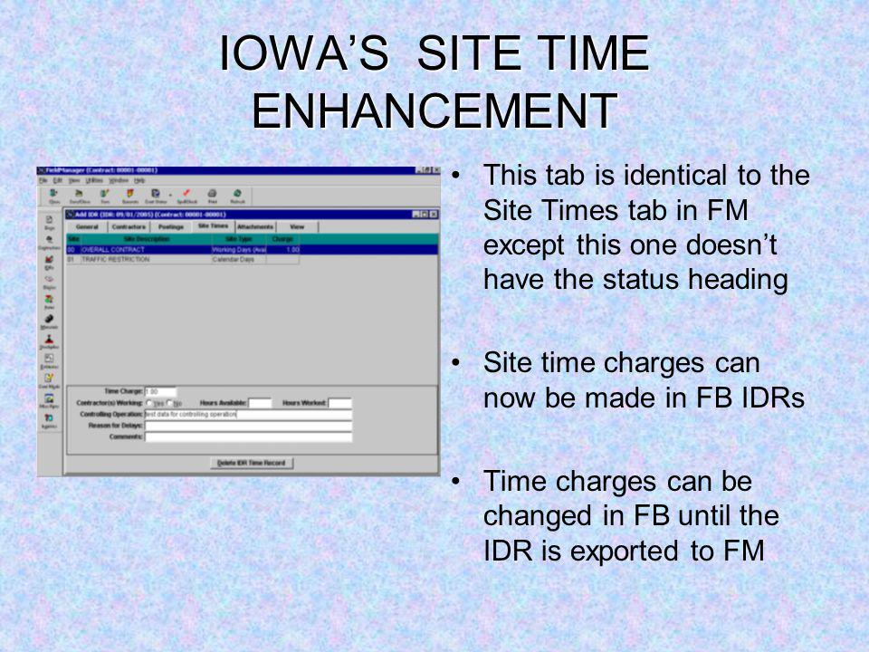 IOWAS SITE TIME ENHANCEMENT This tab is identical to the Site Times tab in FM except this one doesnt have the status heading Site time charges can now be made in FB IDRs Time charges can be changed in FB until the IDR is exported to FM