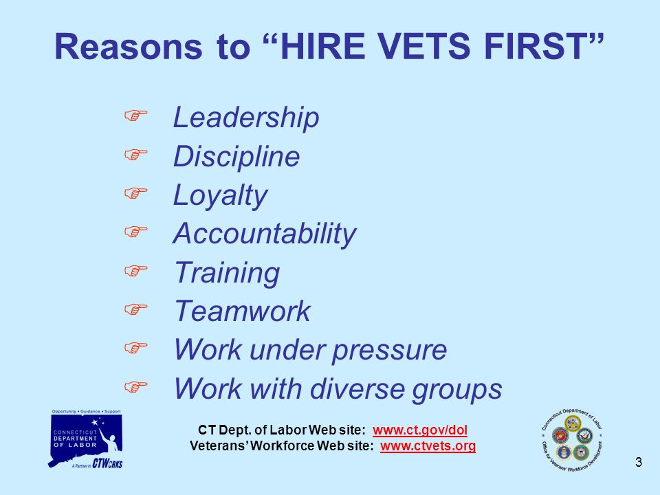 CT Dept. of Labor Web site: www.ct.gov/dol Veterans Workforce Web site: www.ctvets.orgwww.ct.gov/dolwww.ctvets.org 3 Reasons to HIRE VETS FIRST Leader