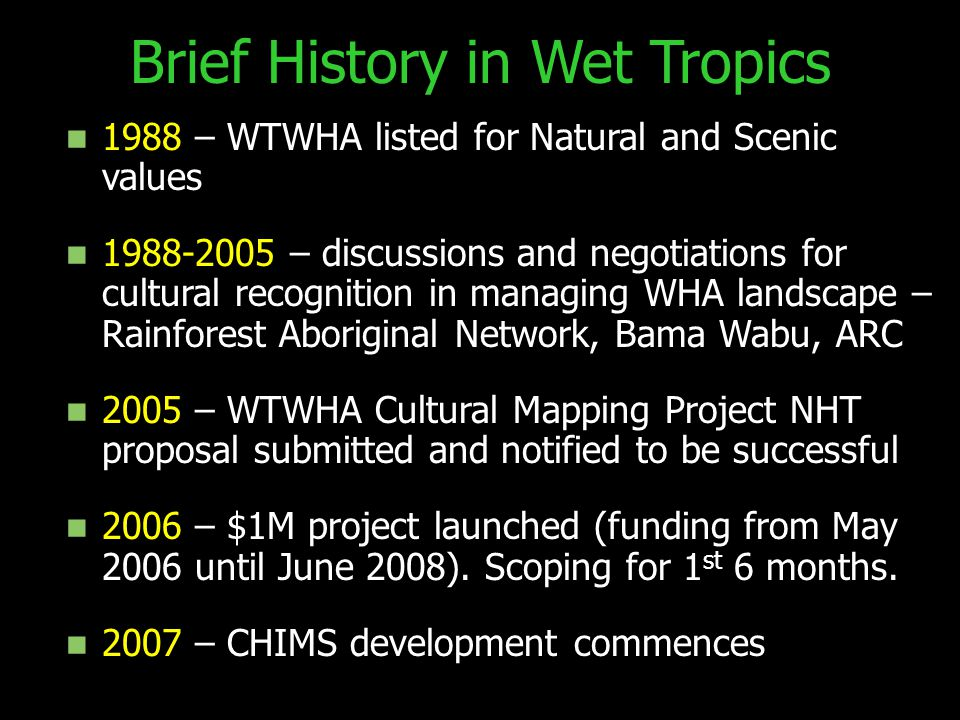 Brief History in Wet Tropics 1988 – WTWHA listed for Natural and Scenic values 1988-2005 – discussions and negotiations for cultural recognition in ma