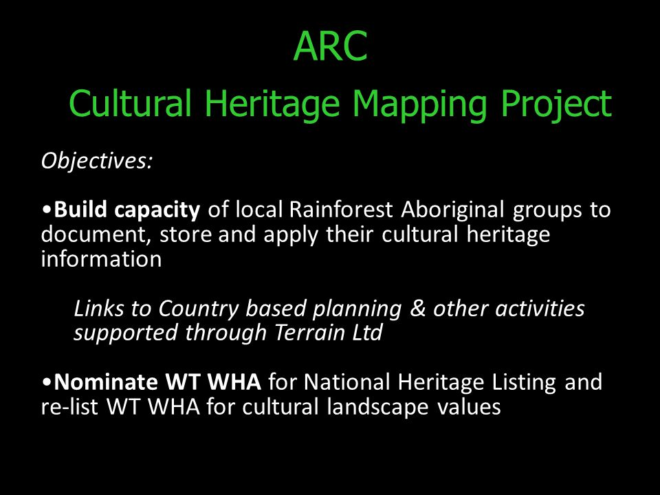ARC Objectives: Build capacity of local Rainforest Aboriginal groups to document, store and apply their cultural heritage information Links to Country