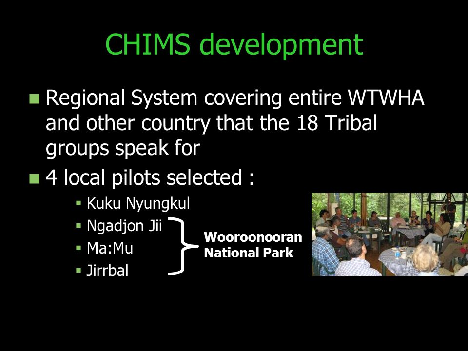 CHIMS development Regional System covering entire WTWHA and other country that the 18 Tribal groups speak for 4 local pilots selected : Kuku Nyungkul