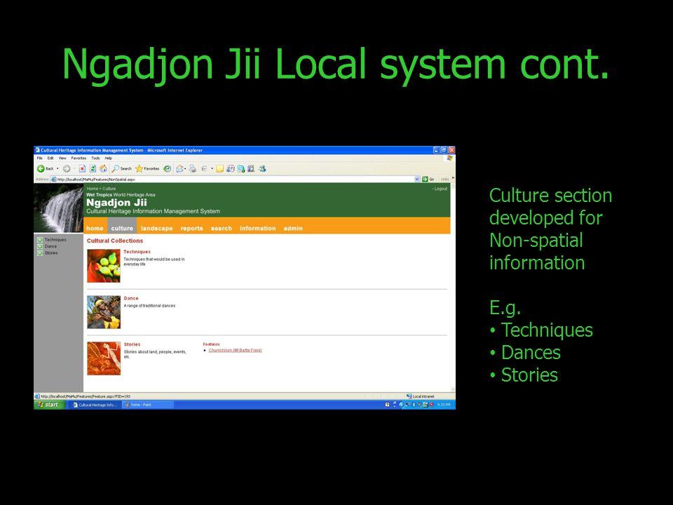 Culture section developed for Non-spatial information E.g. Techniques Dances Stories