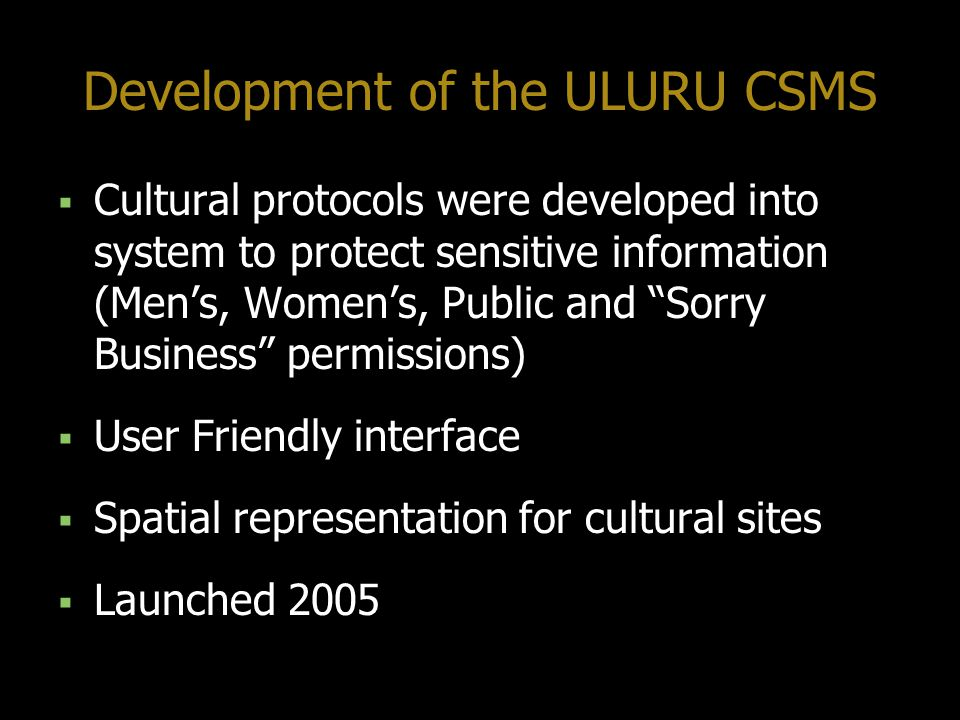 Development of the ULURU CSMS Cultural protocols were developed into system to protect sensitive information (Mens, Womens, Public and Sorry Business