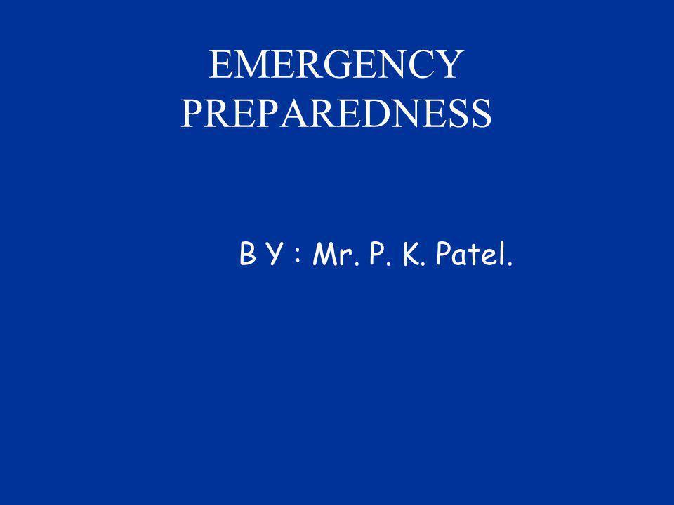 EMERGENCY PREPAREDNESS B Y : Mr. P. K. Patel.