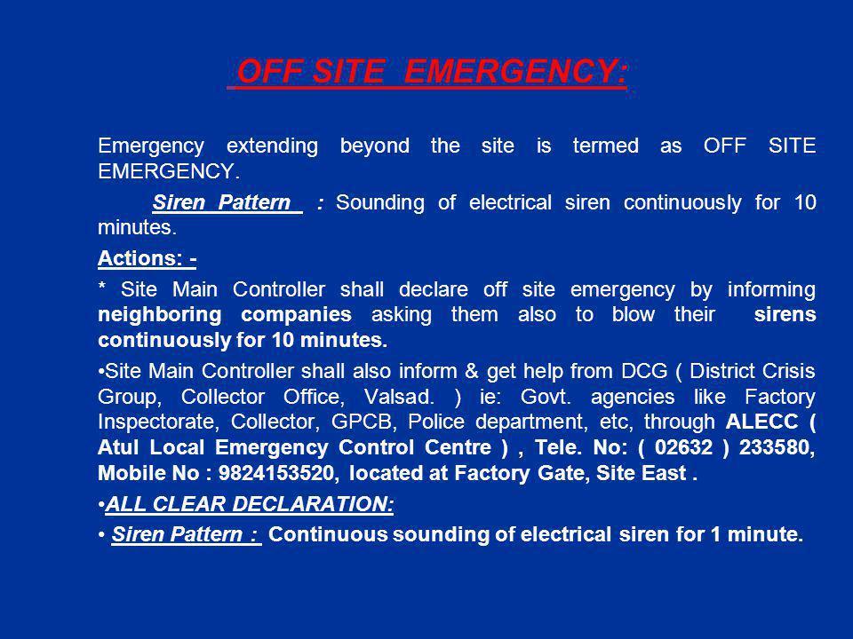 OFF SITE EMERGENCY: Emergency extending beyond the site is termed as OFF SITE EMERGENCY.
