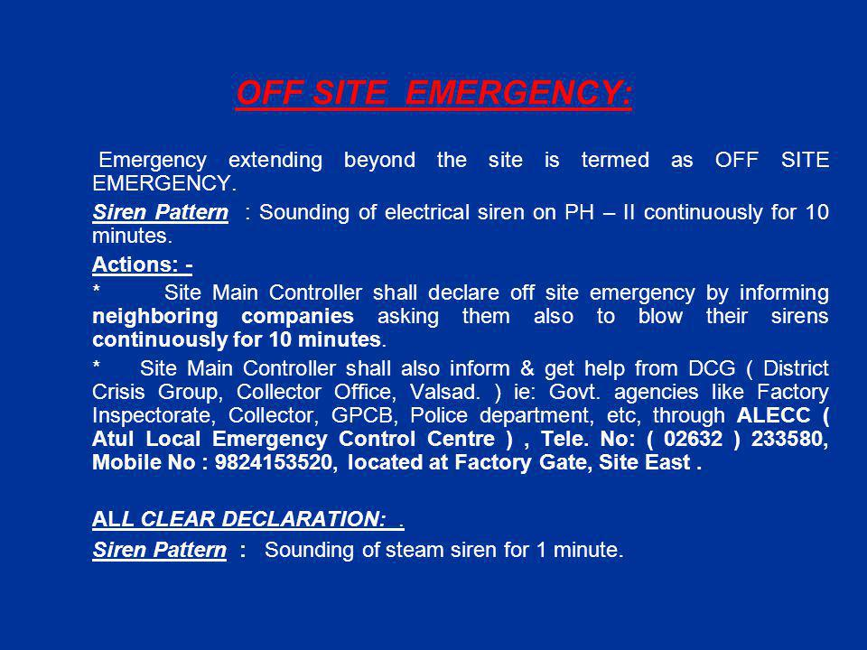 Emergency Response at West Site : LOCAL EMERGENCY Any emergency like fire, leakage, spillage within the plant or work area is termed as a LOCAL EMERGENCY.