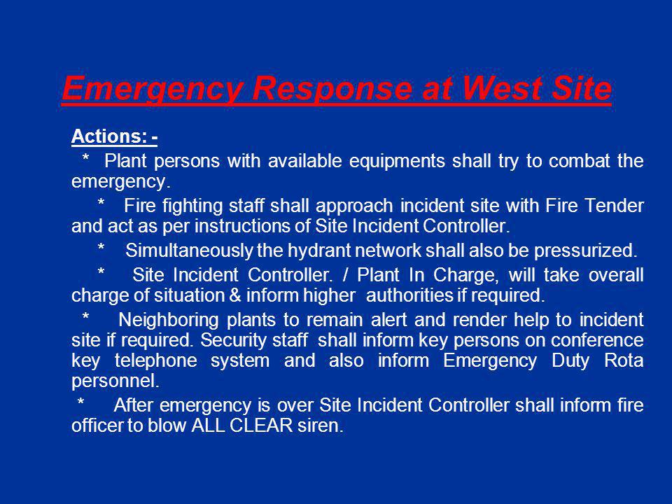 Emergency Response at West Site Actions: - * Plant persons with available equipments shall try to combat the emergency.