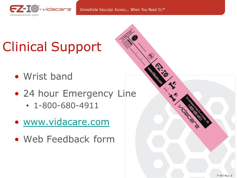 Clinical Support Wrist band 24 hour Emergency Line 1-800-680-4911 www.vidacare.com Web Feedback form T-430 Rev, G