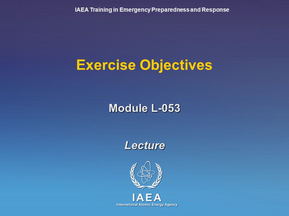 L-053: Exercise Objectives2 Objectives Understand what exercise objectives are Understand how they affect the scenario Be familiar with planning and response objectives Understand the concept of exercise program Know how to select exercise objectives Know how to develop exercise evaluation criteria