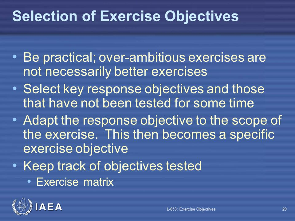 L-053: Exercise Objectives30 Factors Affecting the Selection Restrictions on exercise start time Exercise duration Participating organizations Scope Political context Resources available (human and financial) Equipment available (e.g.