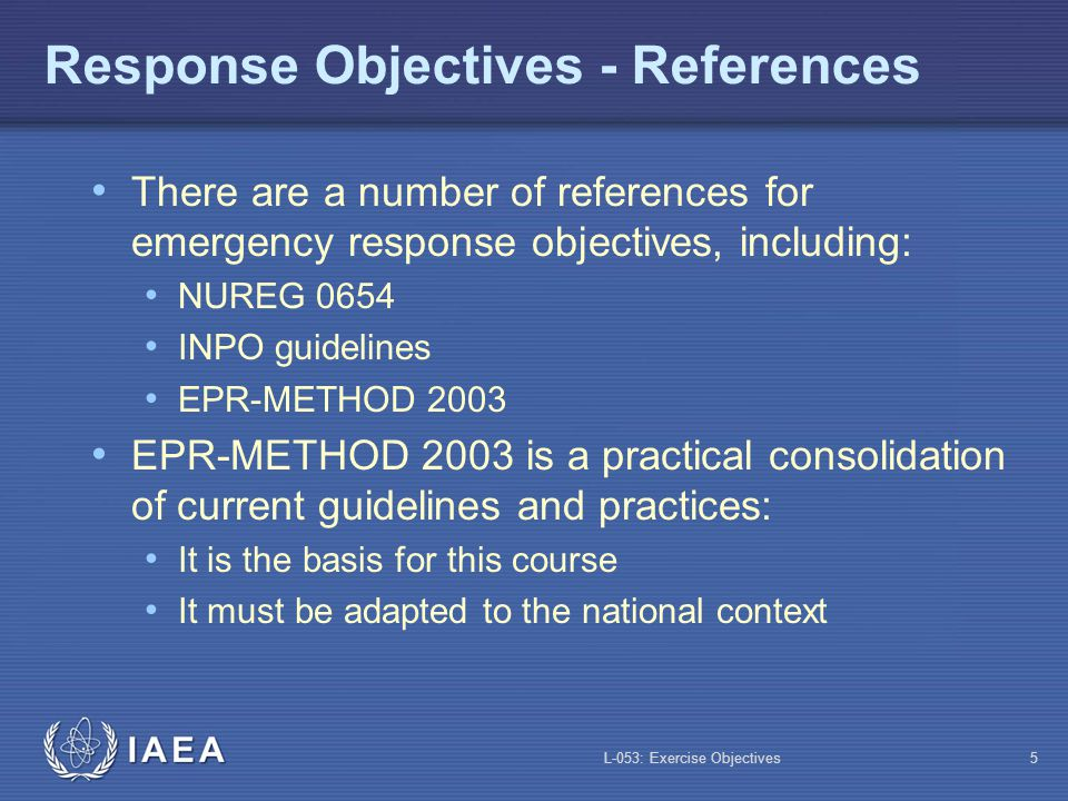 L-053: Exercise Objectives6 Criteria Support each emergency response objective Allow a breakdown of the function for the purpose of: Procedures development Evaluation