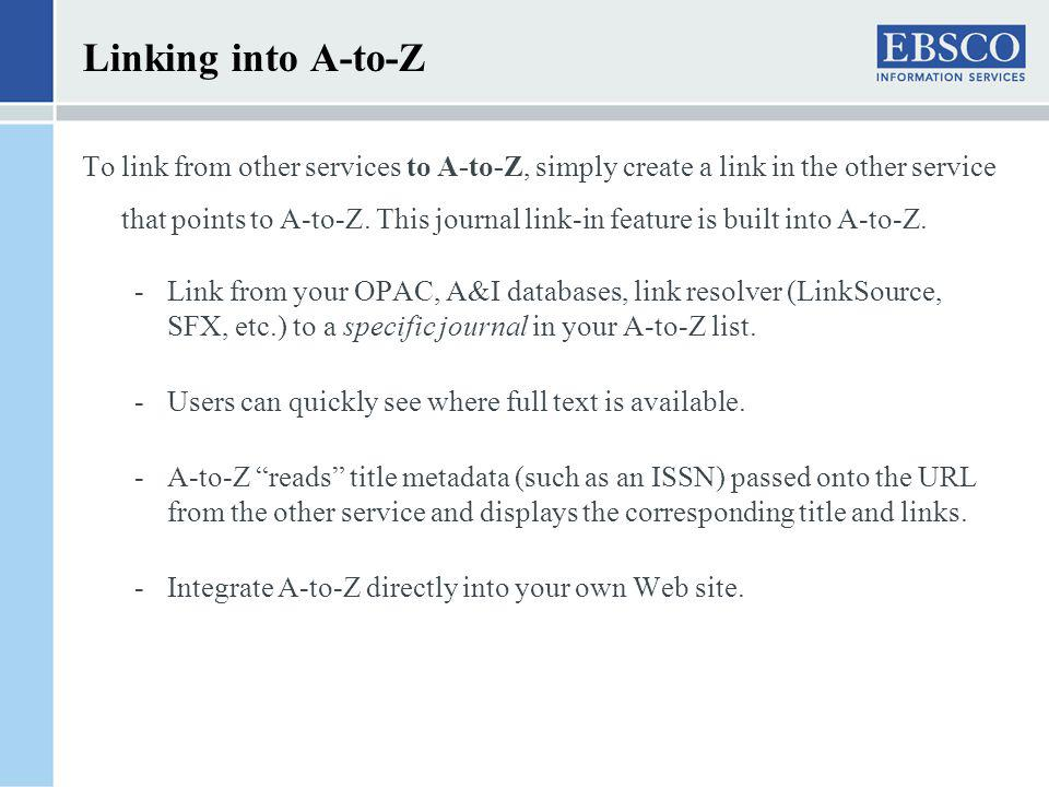 Linking into A-to-Z To link from other services to A-to-Z, simply create a link in the other service that points to A-to-Z. This journal link-in featu