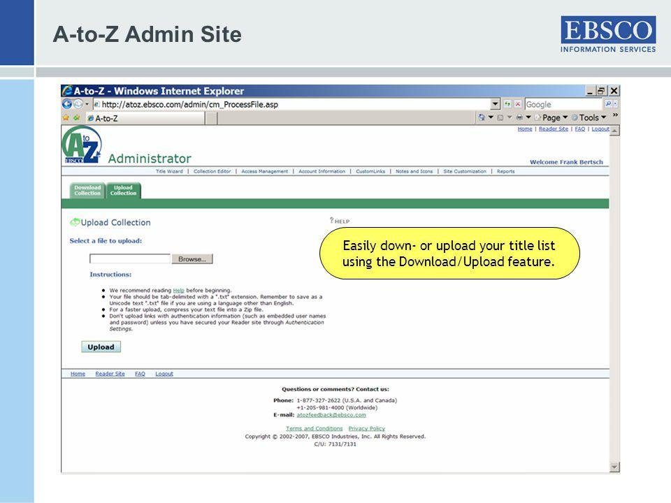 A-to-Z Admin Site Easily down- or upload your title list using the Download/Upload feature.