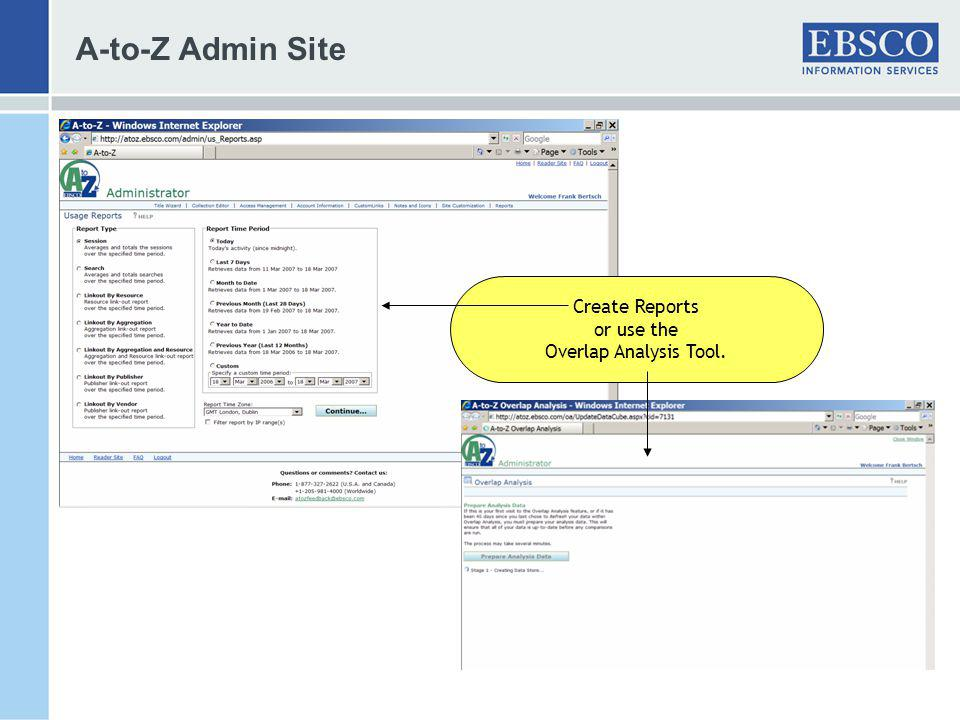 A-to-Z Admin Site Create Reports or use the Overlap Analysis Tool.